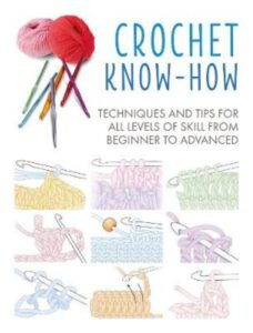 Crochet Know-How. Techniques and Tips for All Levels of Skill from Beginner to Advanced, CICO Books, Paperback