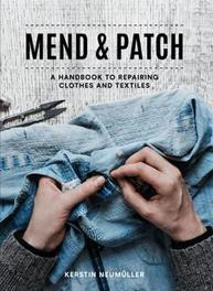Mend & Patch. A handbook to repairing clothes and textiles, Kerstin Neumuller, Paperback